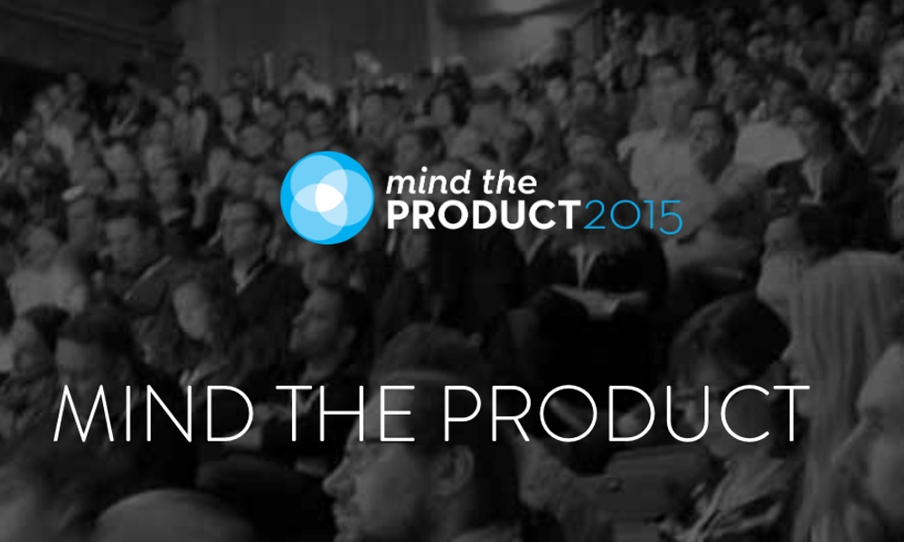 Top 8 gems of wisdom from the 'Mind the Product' conference in London