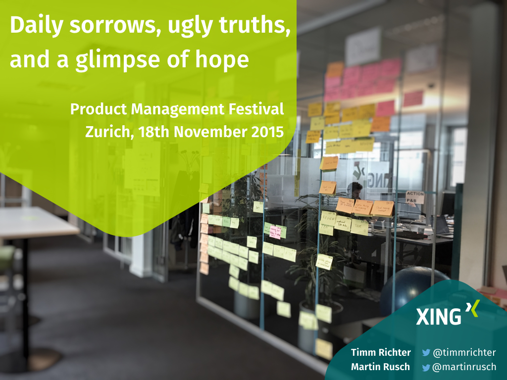 Daily sorrows, ugly truths, and a glimpse of hope. Keynote at the product management festival 2015